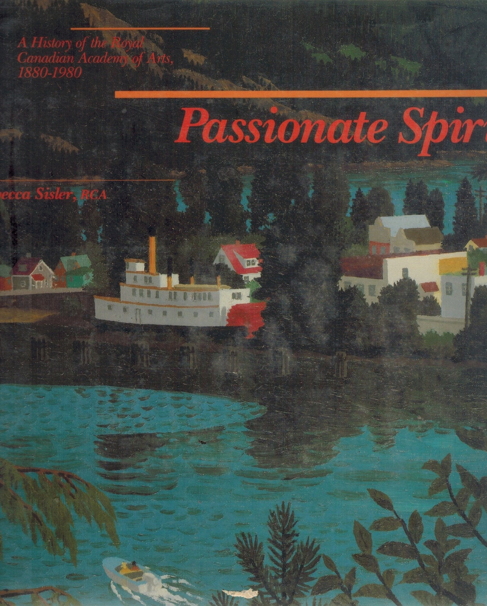 Passionate spirits  A history of the Royal Canadian Academy of Arts,  1880-1980 - books-new