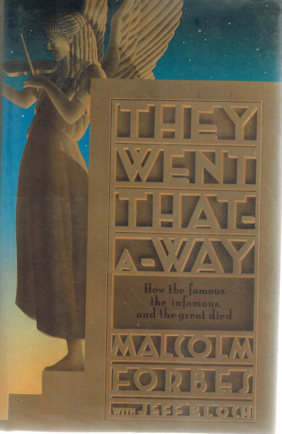 They Went That-A-Way  How the Famous, the Infamous, and the Great Died  by Forbes, Malcolm & Jeff Bloch