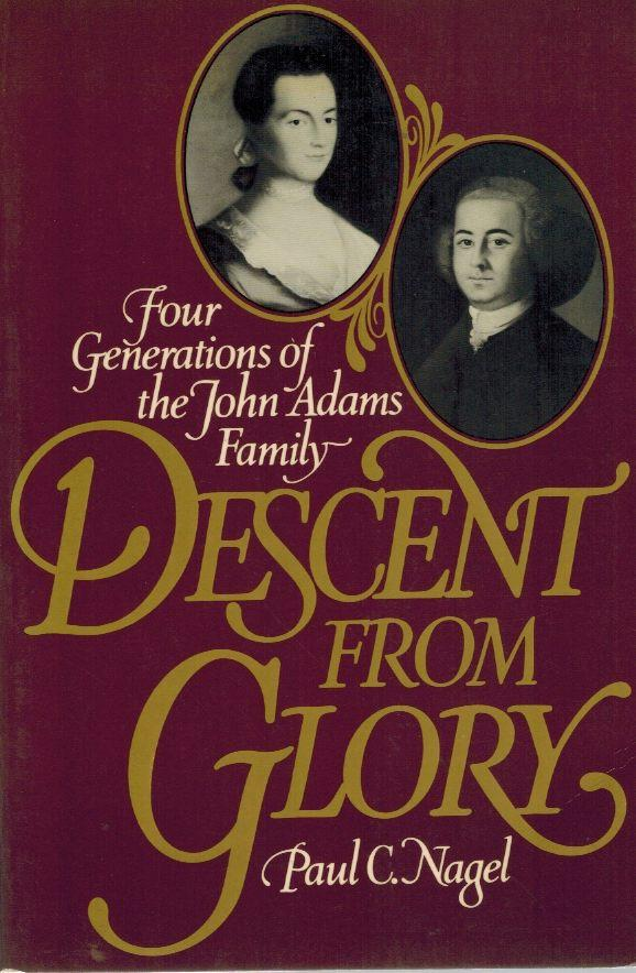 DESCENT FROM GLORY  Four Generations of the John Adams Family - books-new