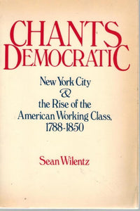 Chants Democratic  New York City and the Rise of the American Working  Class, 1788-1850 - books-new