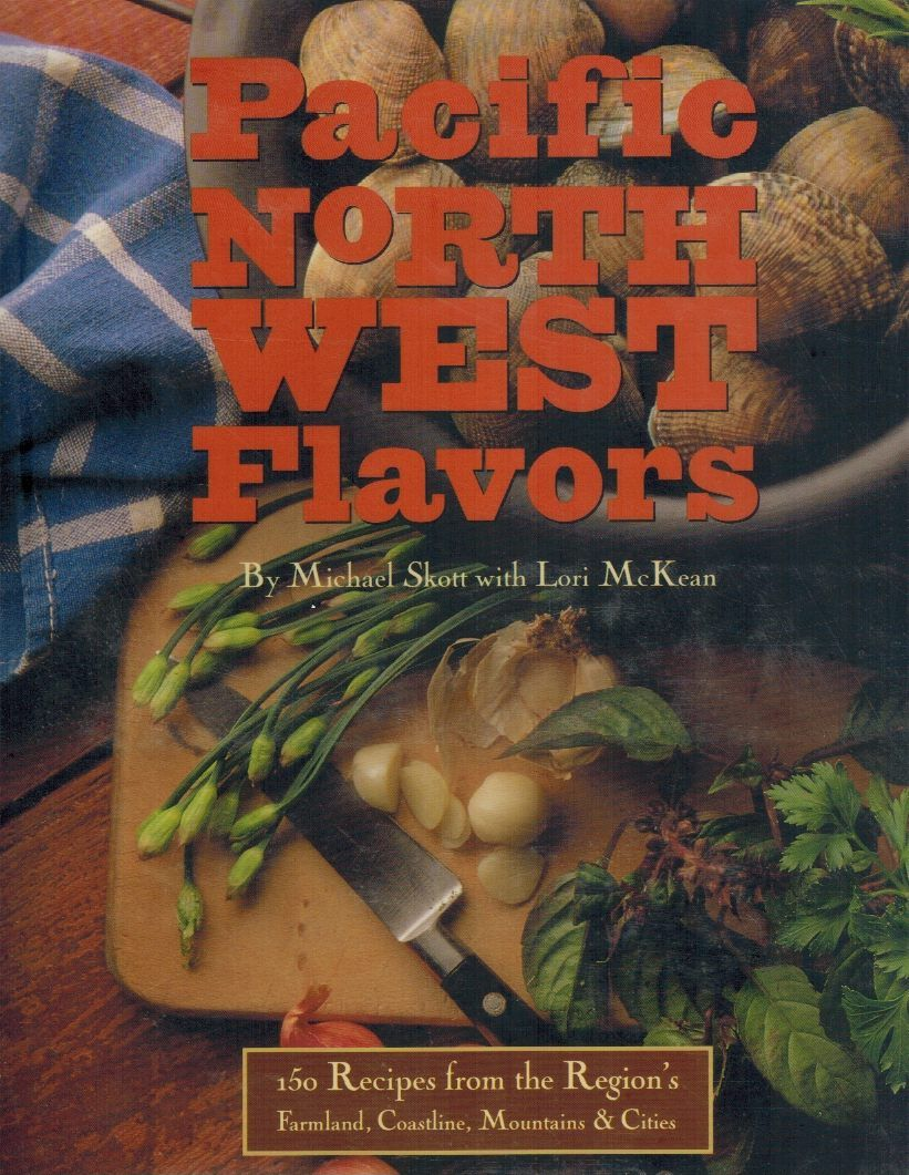 PACIFIC NORTHWEST FLAVORS  150 Recipes from the Region's Farmland,  Coastline, Mountains, and Cities - books-new
