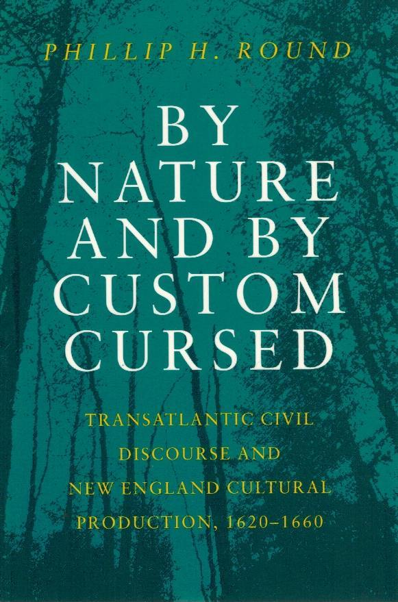 By Nature and by Custom Cursed  Transatlantic Civil Discourse and New  England Cultural Production, 1620-1660 - books-new