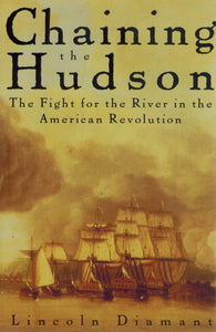 Chaining the Hudson  The Fight for the River in the American Revolution - books-new