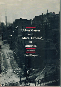 URBAN MASSES AND MORAL ORDER IN AMERICA, 1820-1920 - books-new