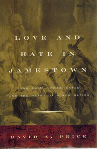 Love and Hate in Jamestown  John Smith, Pocahontas, and the Heart of a New  Nation - books-new