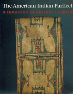 THE AMERICAN INDIAN PARFLECHE  A Tradition of Abstract Painting - books-new