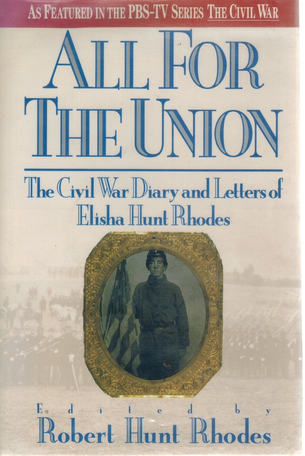 ALL FOR THE UNION  The Civil War Diary and Letters of Elisha Hunt Rhodes - books-new