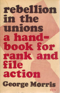 Rebellion in the unions;  A handbook for rank and file action - books-new