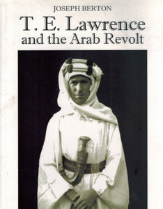 T. E. LAWRENCE AND THE ARAB REVOLT  An Illustrated Guide - books-new