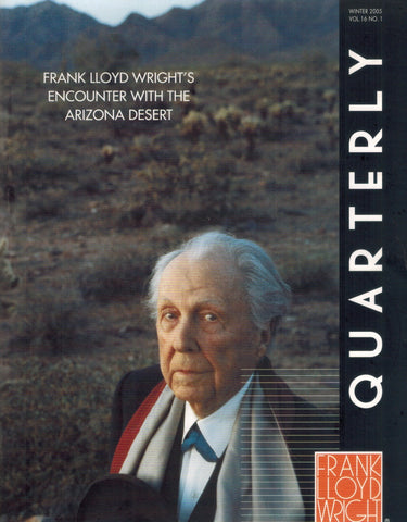 Frank Lloyd Wright Quarterly Vol 16 No. 1 Winter 2005, Frank Lloyd  Wright's Encounter With The Desert