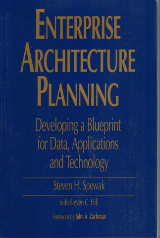 ENTERPRISE ARCHITECTURE PLANNING  Developing a Blueprint for Data,  Applications, and Technology  by Spewak, Steven H. & John A. Zachman & Steven C. Hill