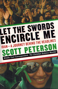 LET THE SWORDS ENCIRCLE ME  Iran--A Journey Behind the Headlines