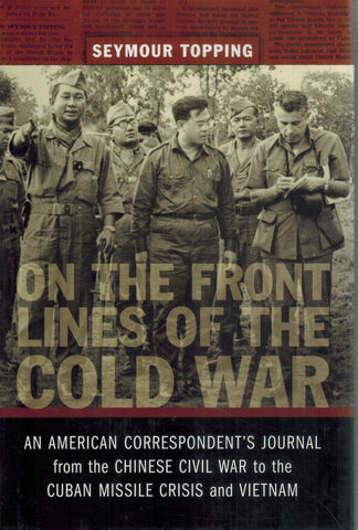 ON THE FRONT LINES OF THE COLD WAR  An American Correspondent's Journal  from the Chinese Civil War to the Cuban Missile Crisis and Vietnam