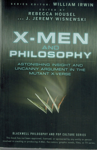 X-Men and Philosophy  Astonishing Insight and Uncanny Argument in the  Mutant X-Verse
