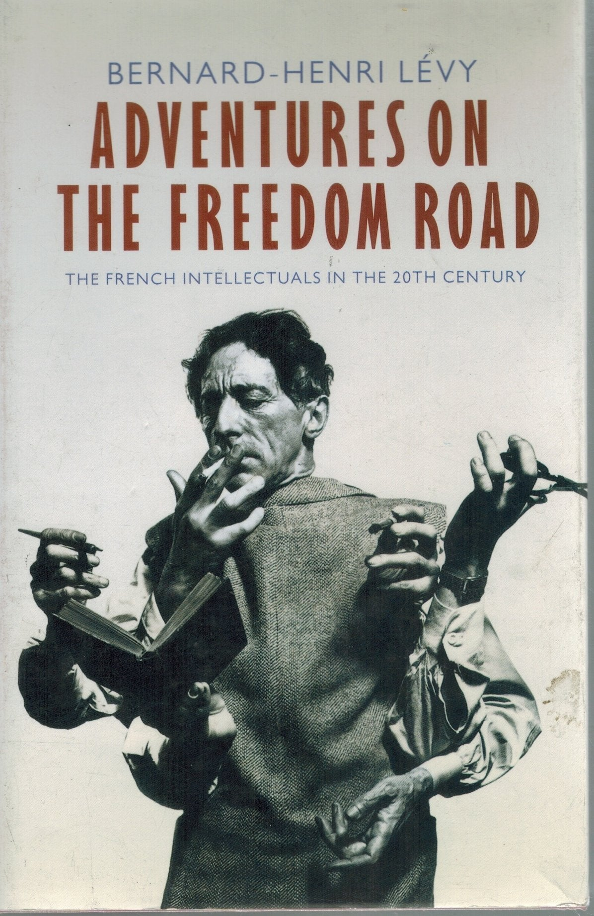 Adventures on the Freedom Road  The French Intellectuals in the 20th  Century  by Levy, Bernard Henri & Richard Veasey