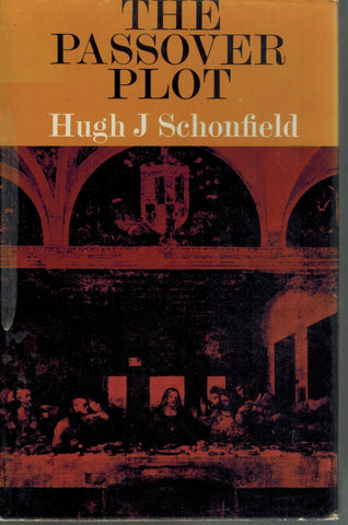 The Passover plot;  New light on the history of Jesus  by Schonfield, Hugh Joseph