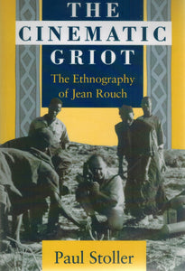 THE CINEMATIC GRIOT  The Ethnography of Jean Rouch  by Stoller, Paul