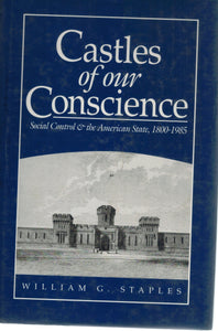 Castles of Our Conscience Social Control and the American State, 1800-1985  by Staples, William G.