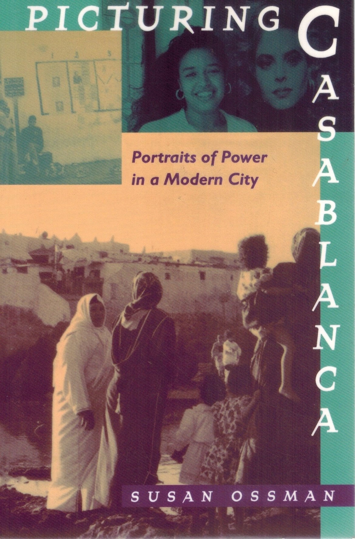 Picturing Casablanca  Portraits of Power in a Modern City  by Ossman, Susan