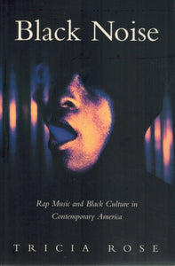 Black Noise  Rap Music and Black Culture in Contemporary America  by Rose, Tricia