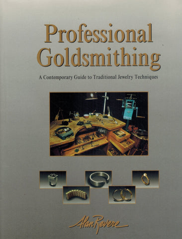 Professional Goldsmithing   A Contemporary Guide to Traditional Jewelry  Techniques  by Revere, Alan