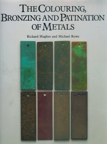THE COLOURING, BRONZING AND PATINATION OF METALS  by Hughes, Richard & Michael Rowe