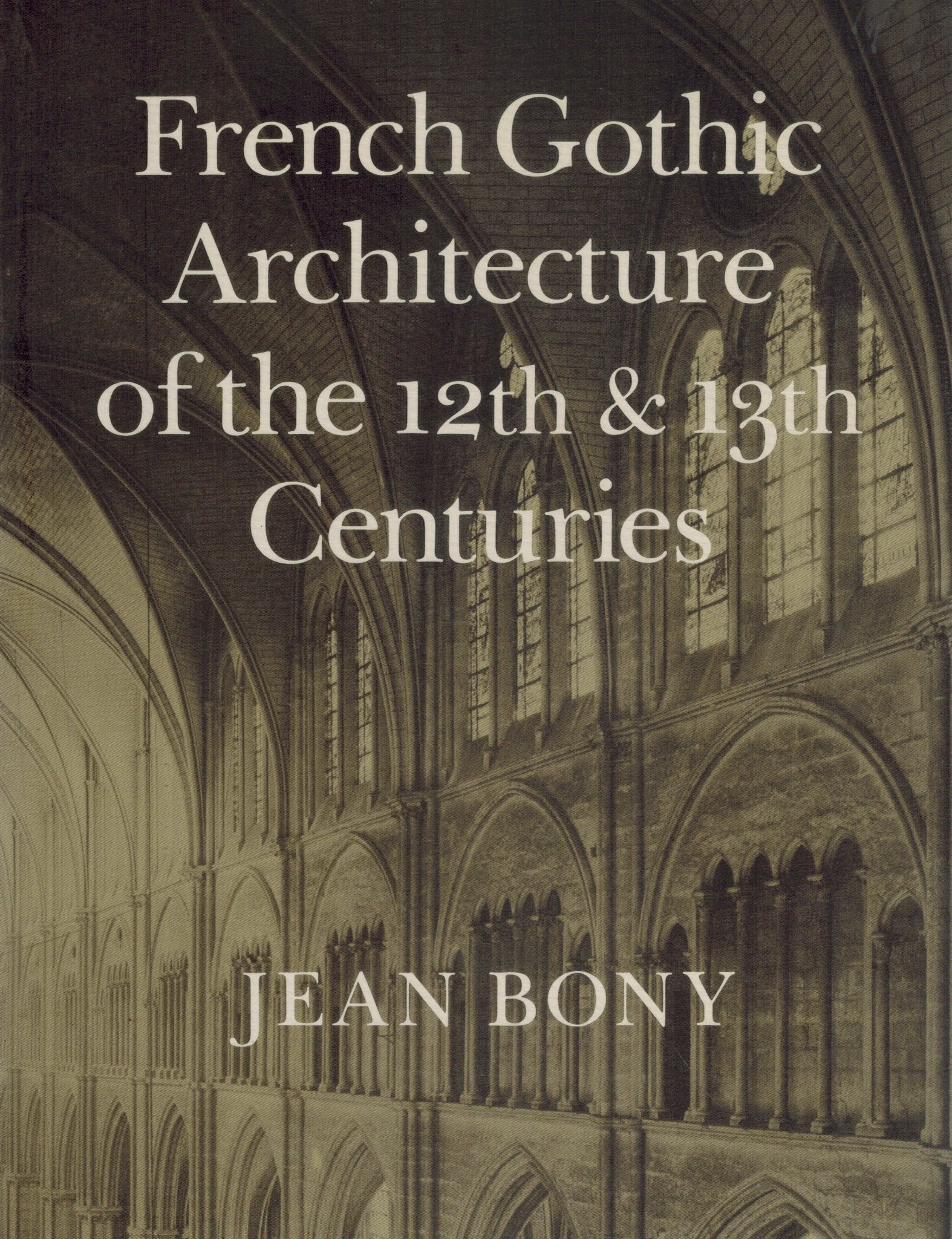 French Gothic Architecture of the 12th and 13th Centuries  by Bony, Jean