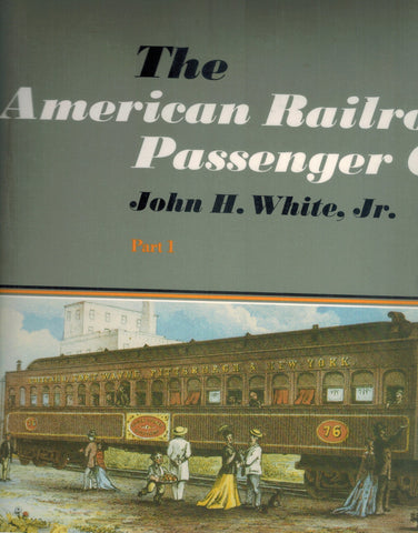 The American Railroad Passenger Car, Parts I and II  by White Jr. , John H.
