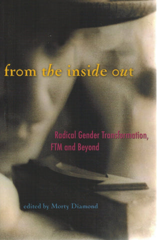 FROM THE INSIDE OUT  Radical Gender Transformation, FTM and Beyond  by Diamond, Morty