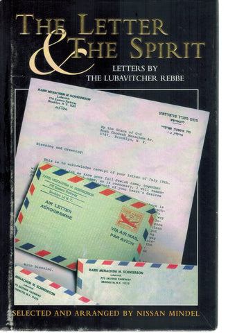 The Letter and The Spirit Letters by the Lubavitcher Rebbe  by Schneerson, Rabbi Menachem M. & Dr. Nissan Mindel