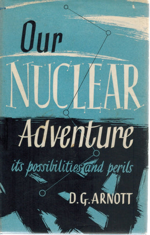 OUR NUCLEAR ADVENTURE  Its possibilities and perils  by Arnott, David George