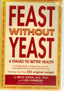 Feast Without Yeast 4 Stages to Better Health  by Bruce Semon, M. D. Ph. D. & Lori Kornblum