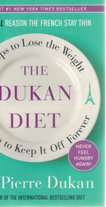 The Dukan Diet  2 Steps to Lose the Weight, 2 Steps to Keep It Off Forever  by Dukan, Pierre