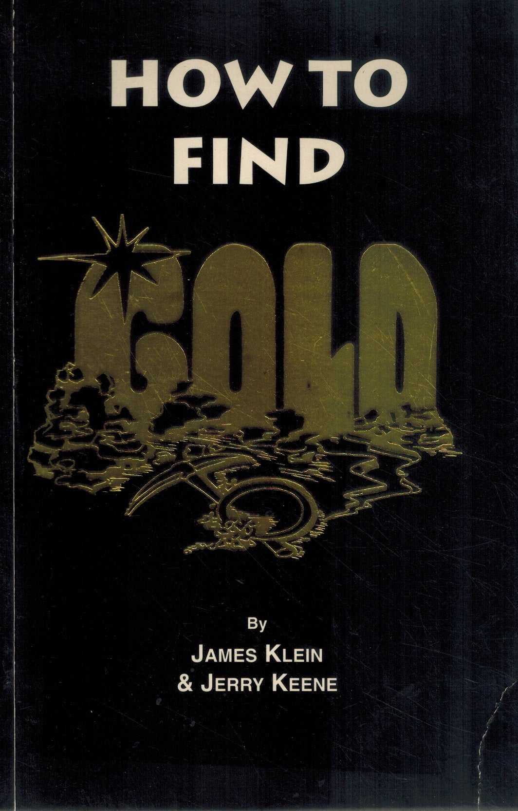 How to Find Gold  by Klein, James & Jerry Keene
