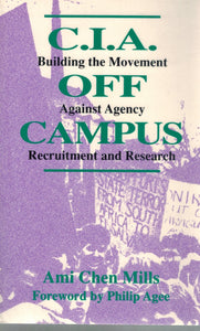 C.I.A. OFF CAMPUS BUILDING THE MOVEMENT AGAINST AGENCY RECRUITMENT AND  RESEARCH  by Mills, Ami Chen