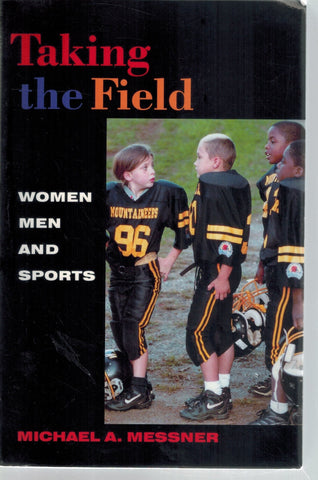 Taking the Field  Women, Men, and Sports  by Messner, Michael A.
