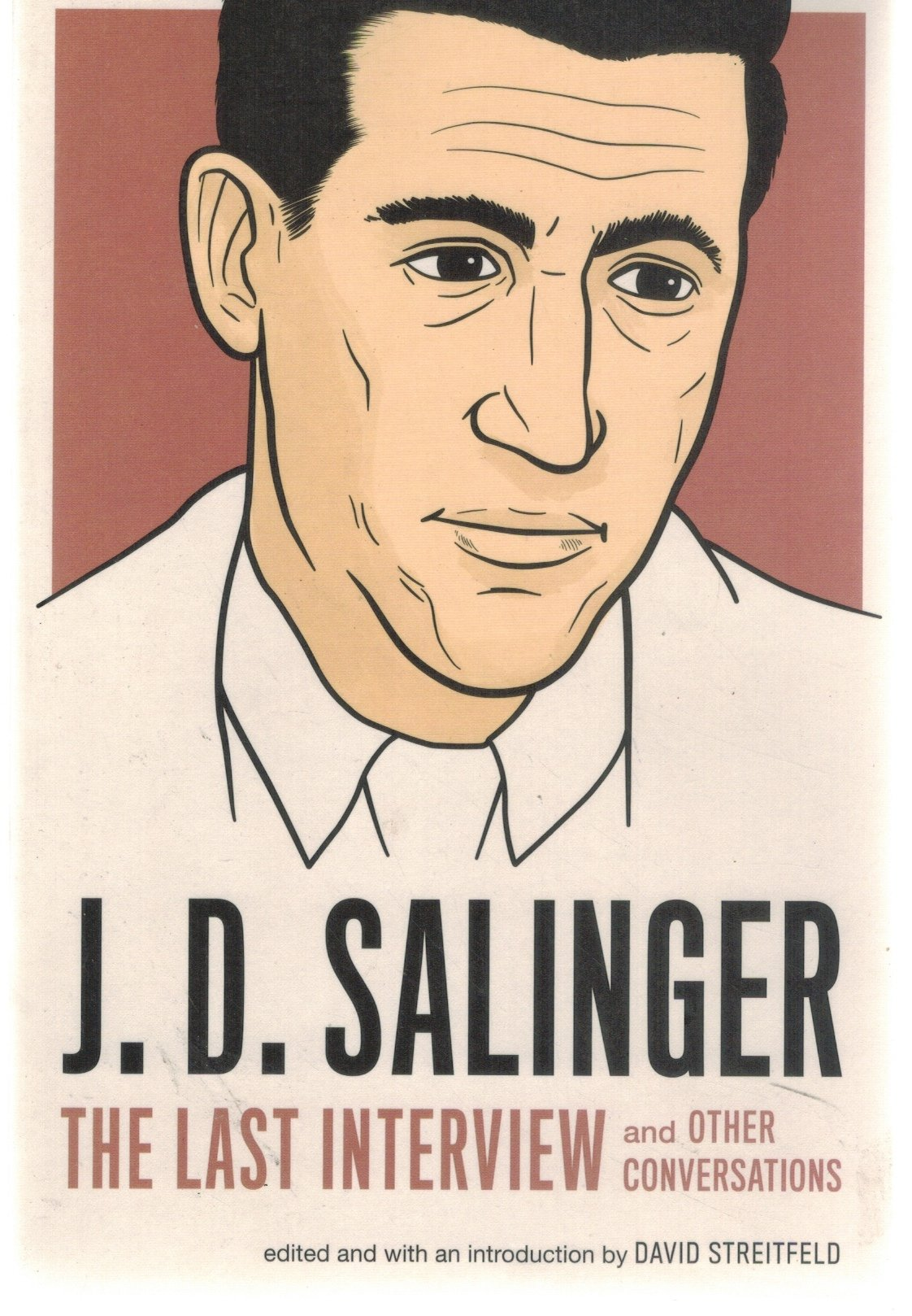 J. D. Salinger  The Last Interview: And Other Conversations  by Salinger, J. D. & David Streitfeld