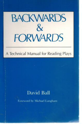 Backwards & Forwards  A Technical Manual for Reading Plays  by Ball, David & Michael Langham