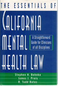 The Essentials of California Mental Health Law  A Straightforward Guide  for Clinicians of All Disciplines  by Bates, R. Todd & Stephen H. Behnke Ph. D. & James Preis