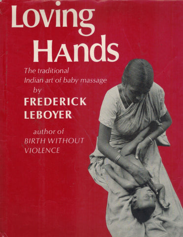 Loving Hands  The Traditional Indian Art of Baby Massage  by Leboyer, Frederick