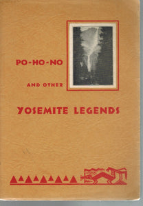 "PO-HO-NO AND OTHER YOSEMITE LEGENDS INCLUDING ""IN THE FAR BEGINNING OF  YEARS"" PRIMITIVE MYTHS OF THE YOSEMITE INDIANS  by Smith, Elinor S"