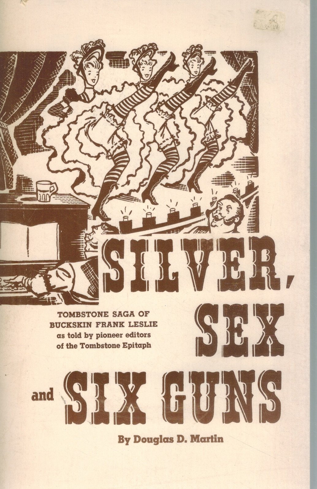SILVER, SEX AND SIX GUNS;   A story of Tombstone's early gunmen  by Martin, Douglas D