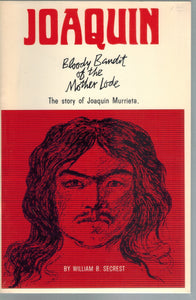 Joaquin, Bloody bandit of the mother lode  by Secrest, William B