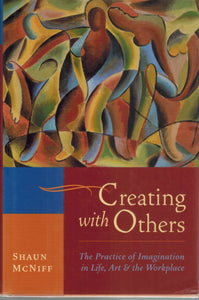 CREATING WITH OTHERS  The Practice of Imagination in Life, Art, and the  Workplace  by McNiff, Shaun