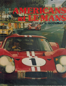 Americans at Le Mans  An Illustrated History of the 24 Hours Race from  1923-75 with Emphasis on American Drivers and American Cars  by Bochroch, Albert R.