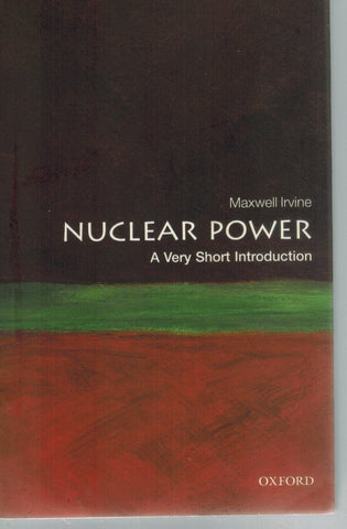 Nuclear Power  A Very Short Introduction  by Irvine, Maxwell