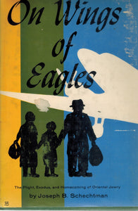 On Wings of Eagles  the Plight, Exodus, and Homecoming of Oriental Jewry  by Schechtman, Joseph B.
