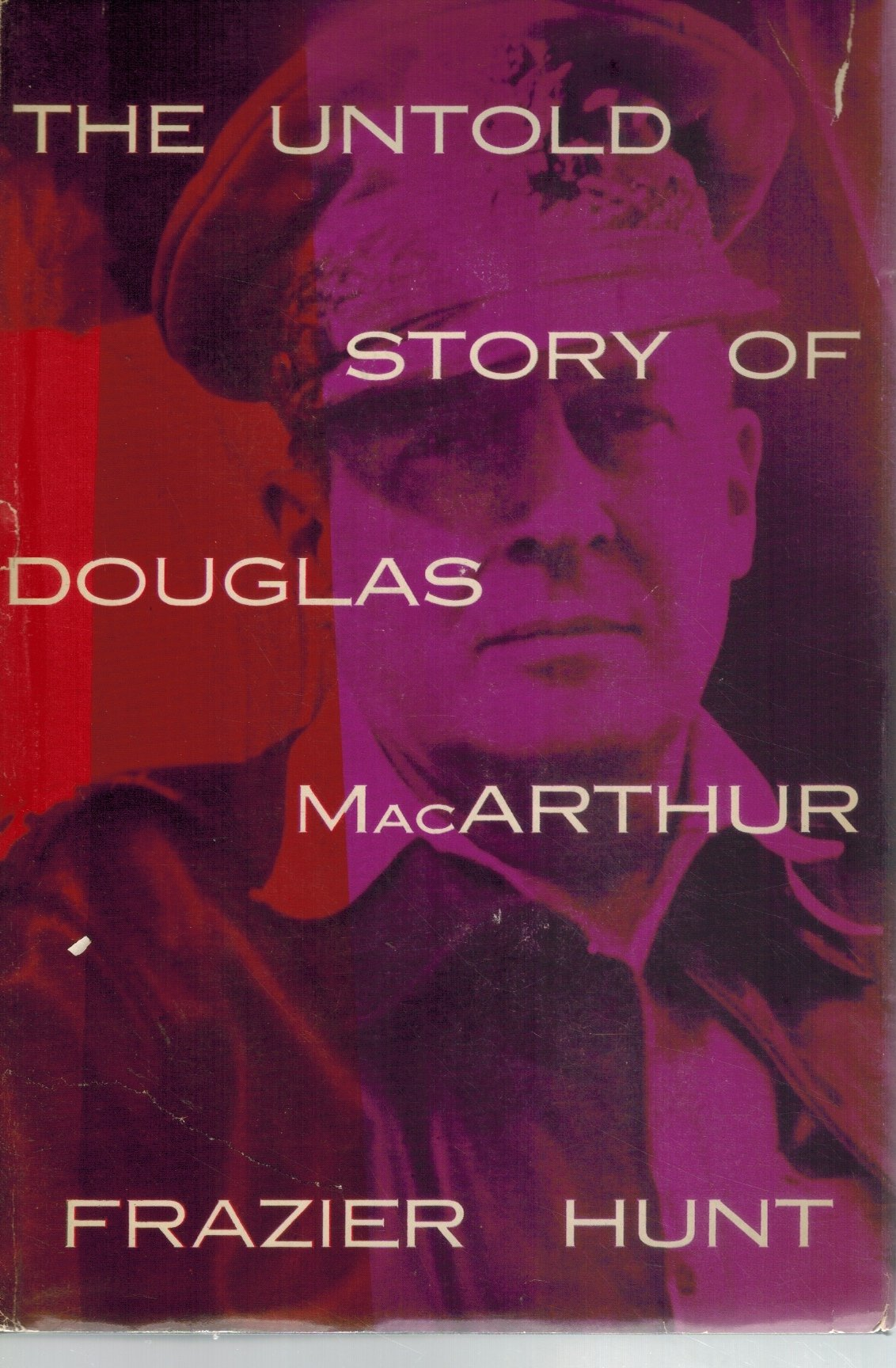 THE UNTOLD STORY OF DOUGLAS MACARTHUR  by Hunt, Frazier