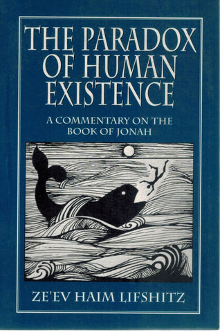 The Paradox of Human Existence  A Commentary on the Book of Jonah  by Lifshitz, Ze'ev Haim
