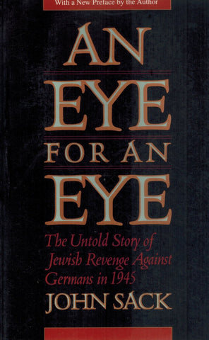 An Eye for an Eye  The Untold Story of Jewish Revenge Against Germans in  1945  by Sack, John